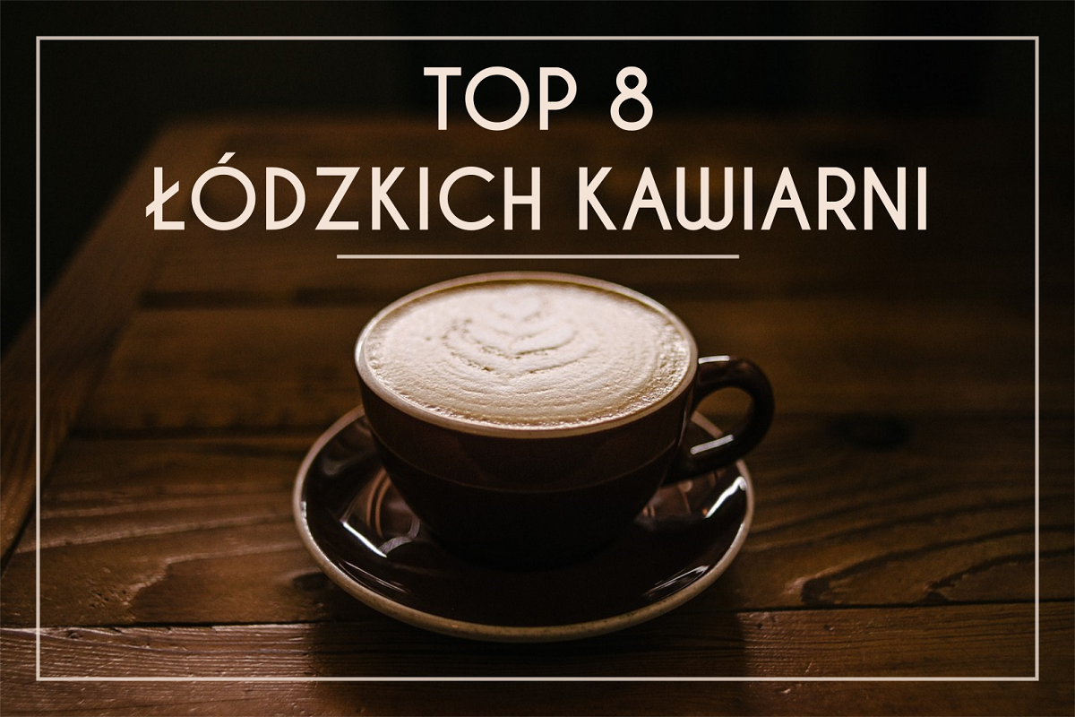 top 8 łódzkich kawiarni